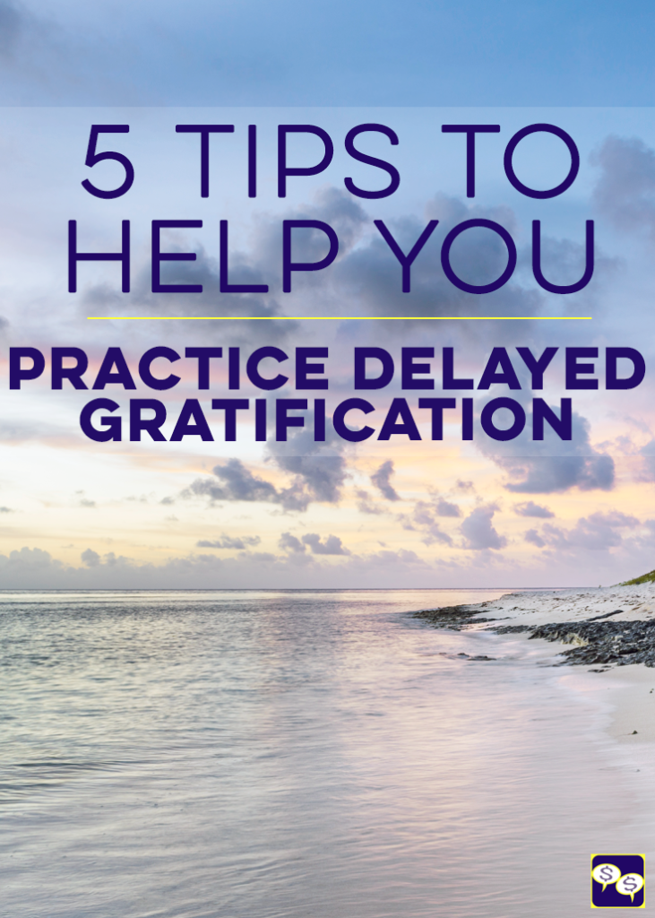 5 tips to help you practice delayed gratification