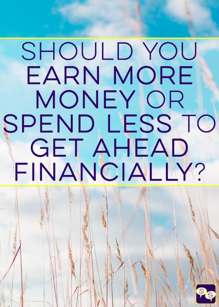 Many people are conflicted about whether they should earn more money or spend less to get ahead financially. We give you our take on finding balance here.