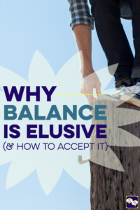 Why balance is elusive and how to accept it